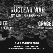 Win a pair of tickets to Nuclear War/Buried/Graceland at the Old Red Lion Theatre