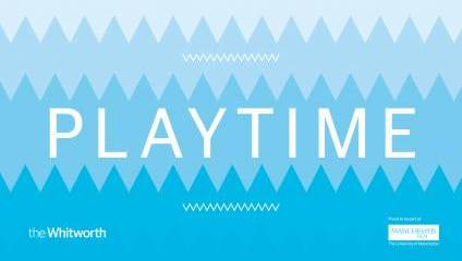 PLAYTIME at the Whitworth, Manchester