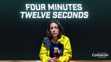 Four Minutes Twelve Seconds at Oldham Coliseum Theatre